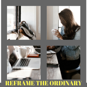 REFRAME the ordinary